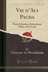 Vie d'Ali-Pacha, visir de Janina, surnommé Aslan ou le Lion